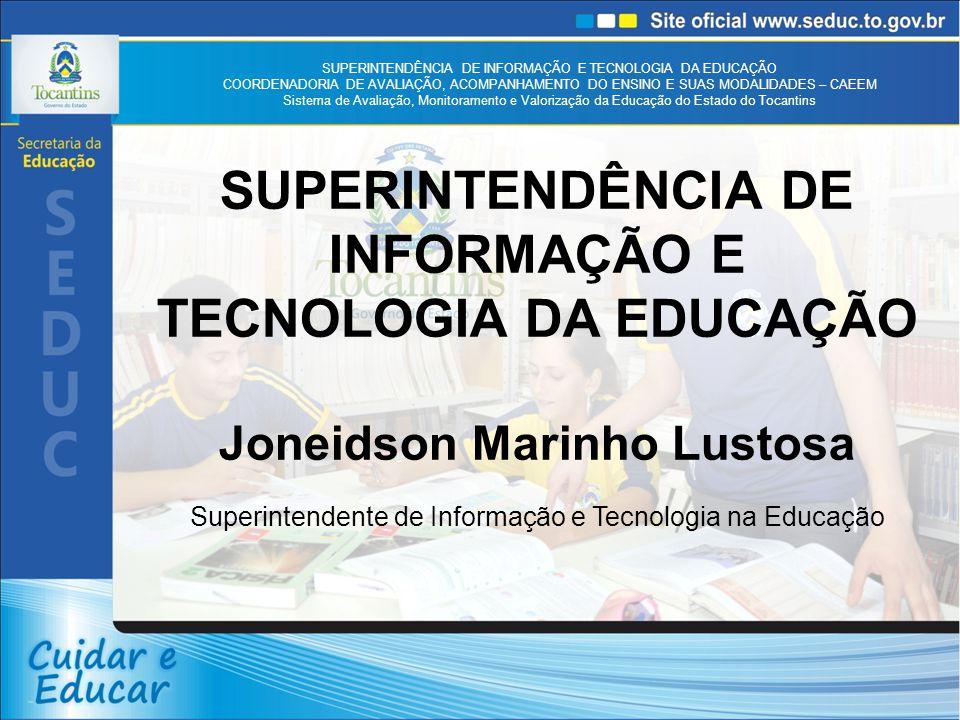 SUPERINTENDÊNCIA DE INFORMAÇÃO E TECNOLOGIA DA EDUCAÇÃO COORDENADORIA DE AVALIAÇÃO, ACOMPANHAMENTO DO ENSINO E SUAS MODALIDADES – CAEEM Sistema de Avaliação, Monitoramento e Valorização da Educação do Estado do Tocantins