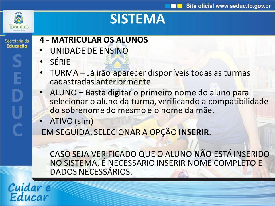 SISTEMA 4 - MATRICULAR OS ALUNOS UNIDADE DE ENSINO SÉRIE
