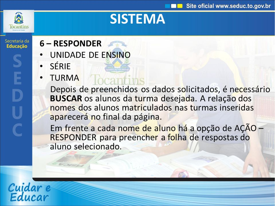 SISTEMA 6 – RESPONDER UNIDADE DE ENSINO SÉRIE TURMA