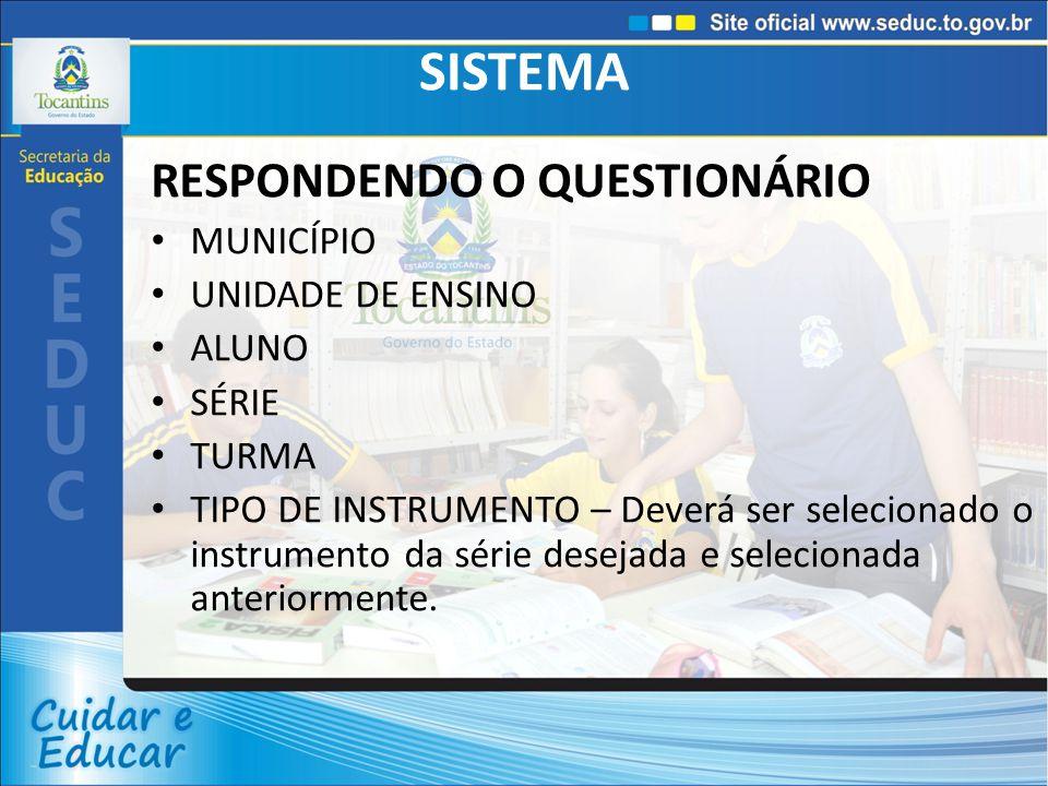 SISTEMA RESPONDENDO O QUESTIONÁRIO MUNICÍPIO UNIDADE DE ENSINO ALUNO
