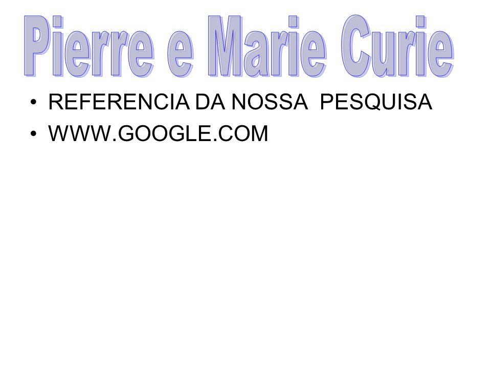Pierre e Marie Curie REFERENCIA DA NOSSA PESQUISA WWW.GOOGLE.COM