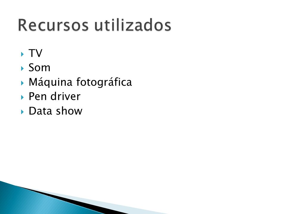 Recursos utilizados TV Som Máquina fotográfica Pen driver Data show