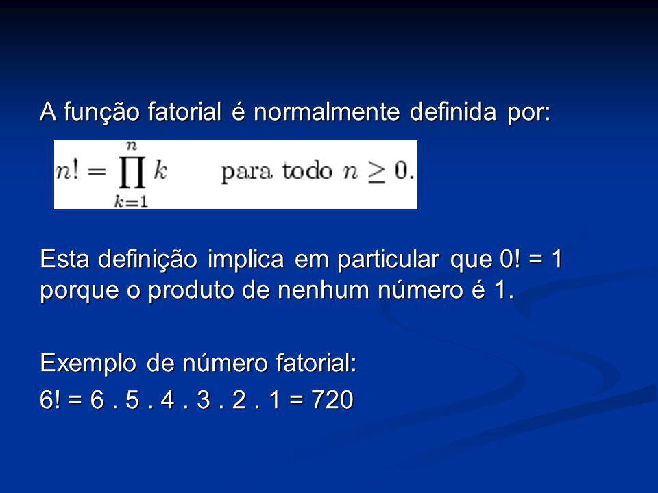 A função fatorial é normalmente definida por: