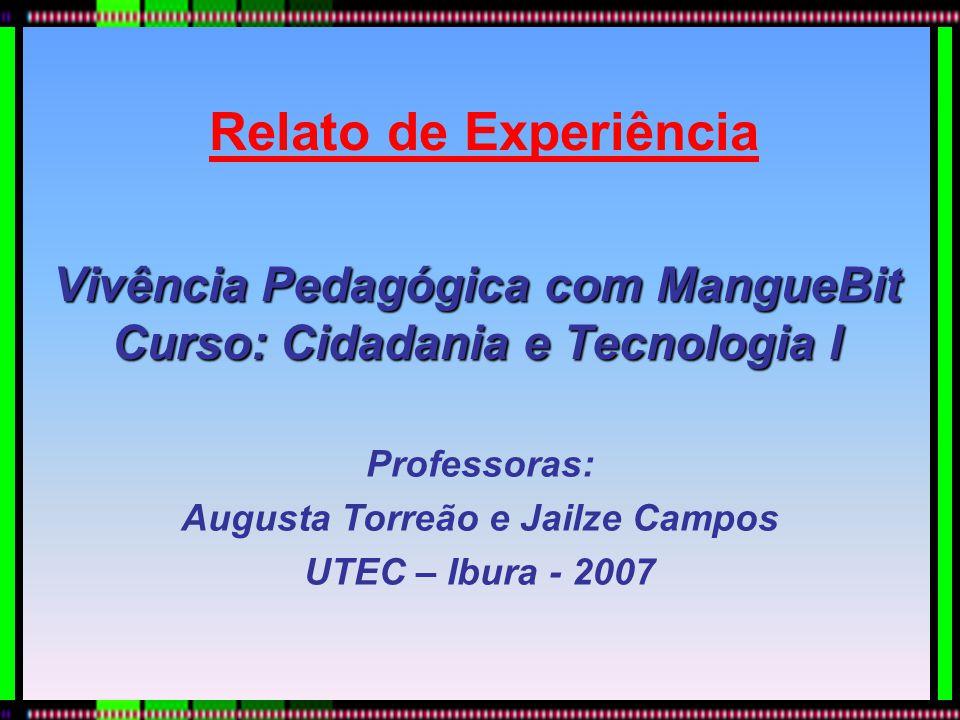 Vivência Pedagógica com MangueBit Curso: Cidadania e Tecnologia I