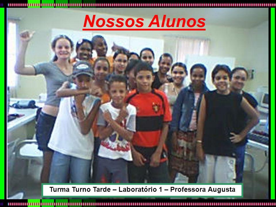 Turma Turno Tarde – Laboratório 1 – Professora Augusta