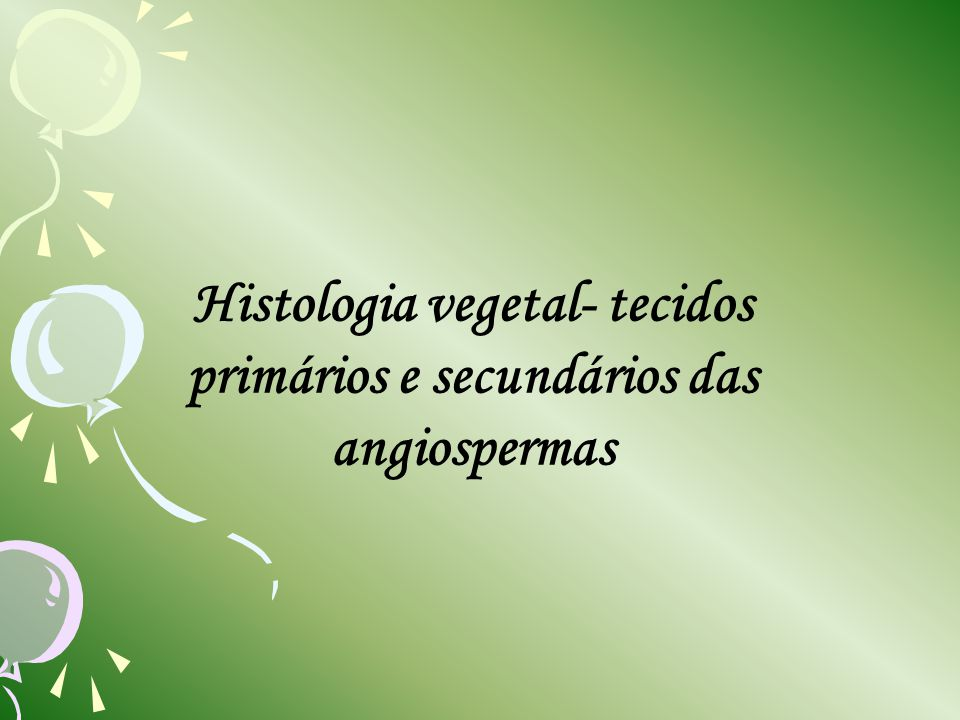 Histologia vegetal- tecidos primários e secundários das angiospermas