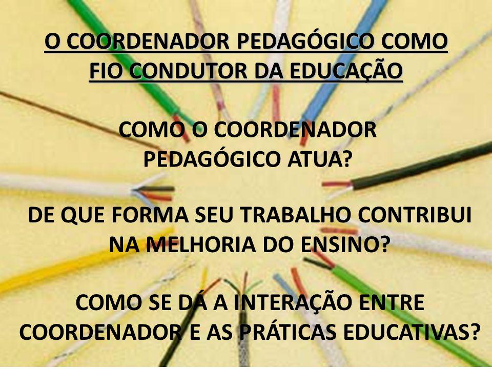 O COORDENADOR PEDAGÓGICO COMO FIO CONDUTOR DA EDUCAÇÃO