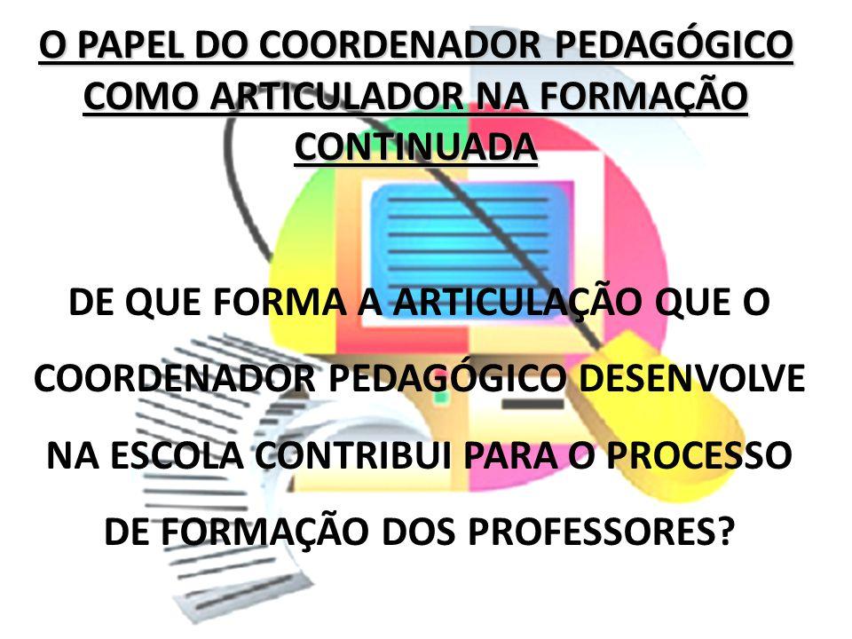 O PAPEL DO COORDENADOR PEDAGÓGICO COMO ARTICULADOR NA FORMAÇÃO CONTINUADA