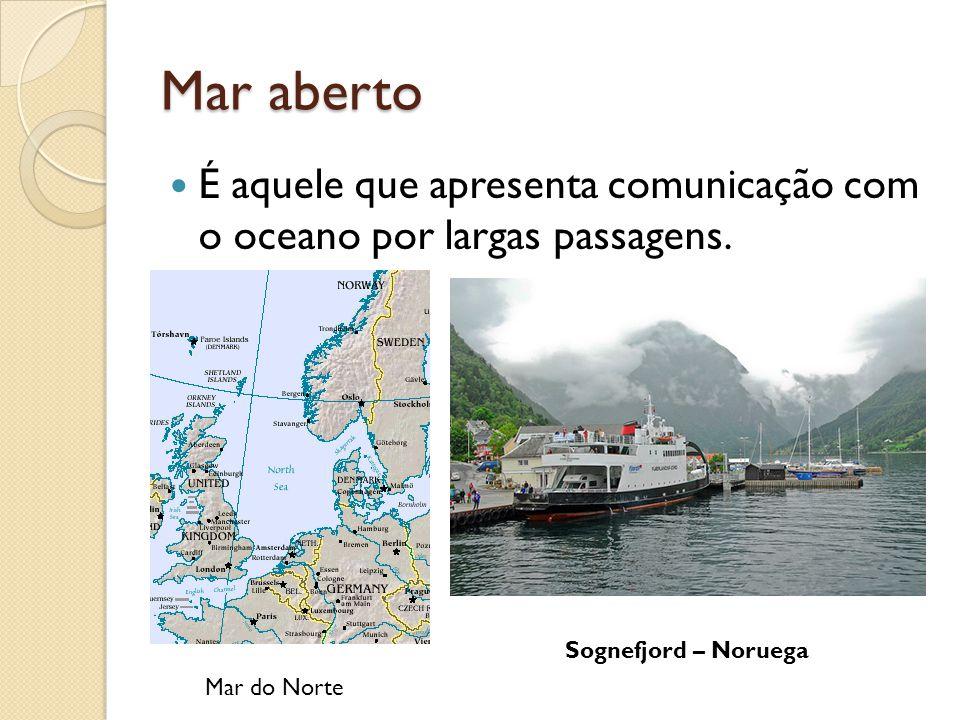 Mar aberto É aquele que apresenta comunicação com o oceano por largas passagens. Sognefjord – Noruega.