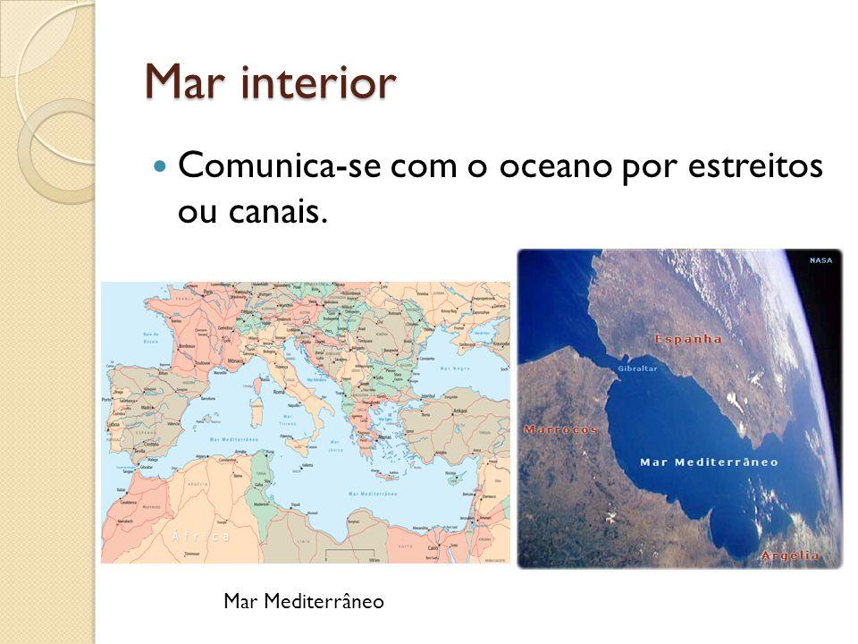 Mar interior Comunica-se com o oceano por estreitos ou canais.