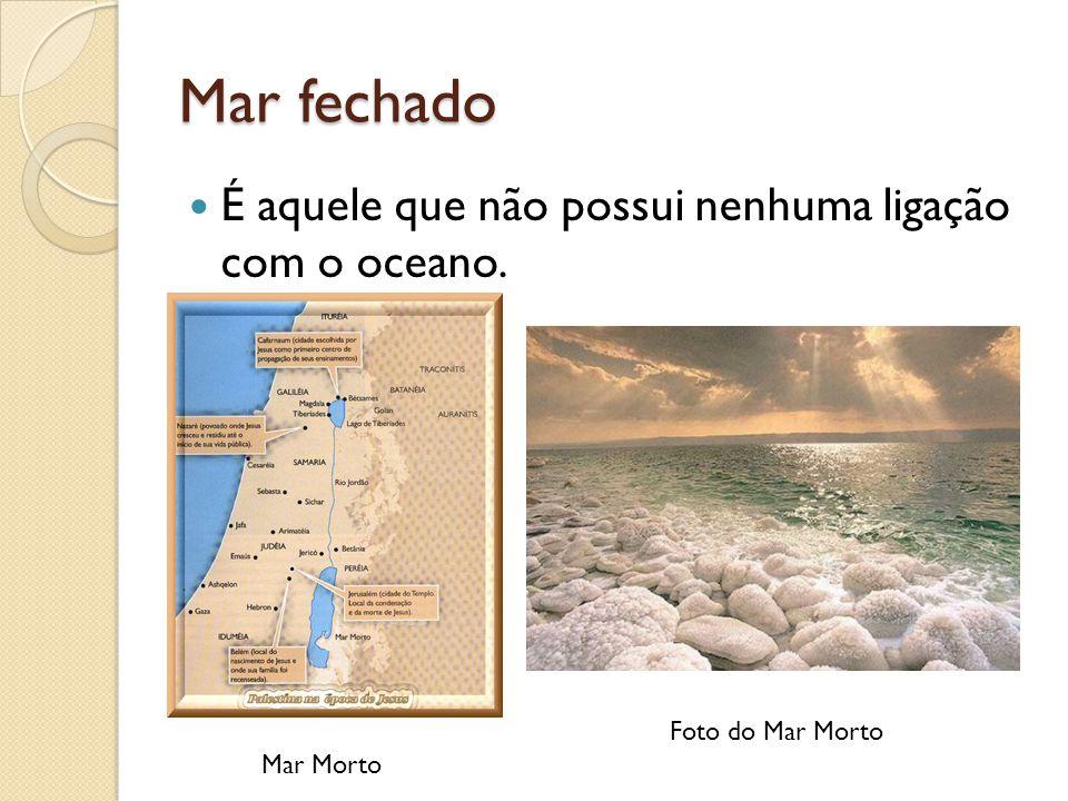 Mar fechado É aquele que não possui nenhuma ligação com o oceano.