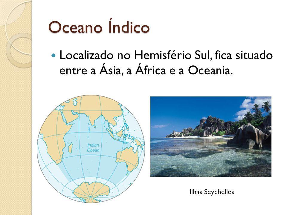 Oceano Índico Localizado no Hemisfério Sul, fica situado entre a Ásia, a África e a Oceania.