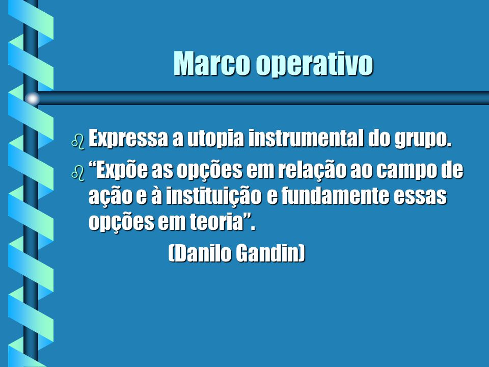 Marco operativo Expressa a utopia instrumental do grupo.
