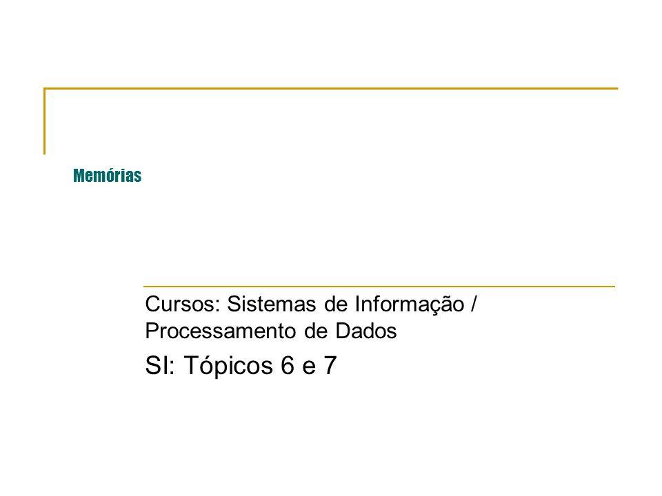 Memórias Cursos: Sistemas de Informação / Processamento de Dados SI: Tópicos 6 e 7