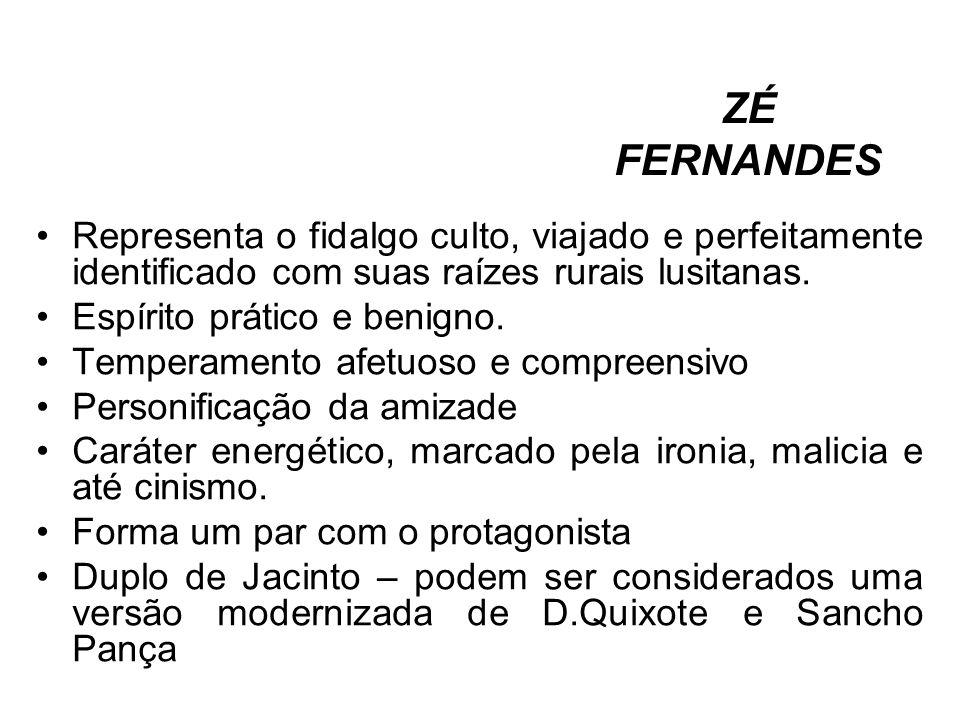 ZÉ FERNANDES Representa o fidalgo culto, viajado e perfeitamente identificado com suas raízes rurais lusitanas.