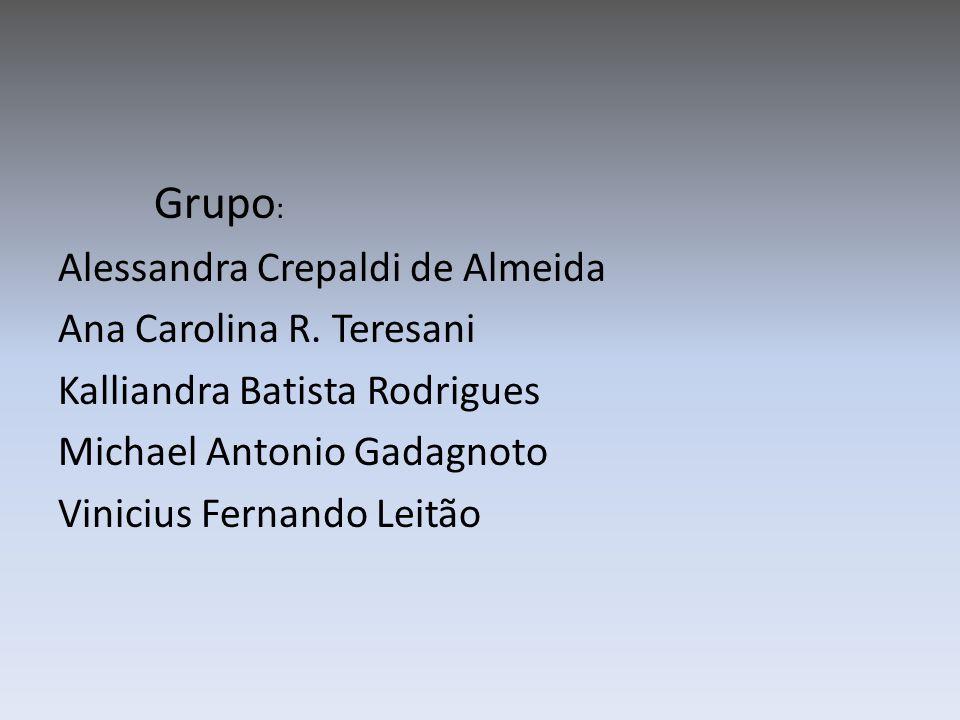 Grupo: Alessandra Crepaldi de Almeida Ana Carolina R. Teresani