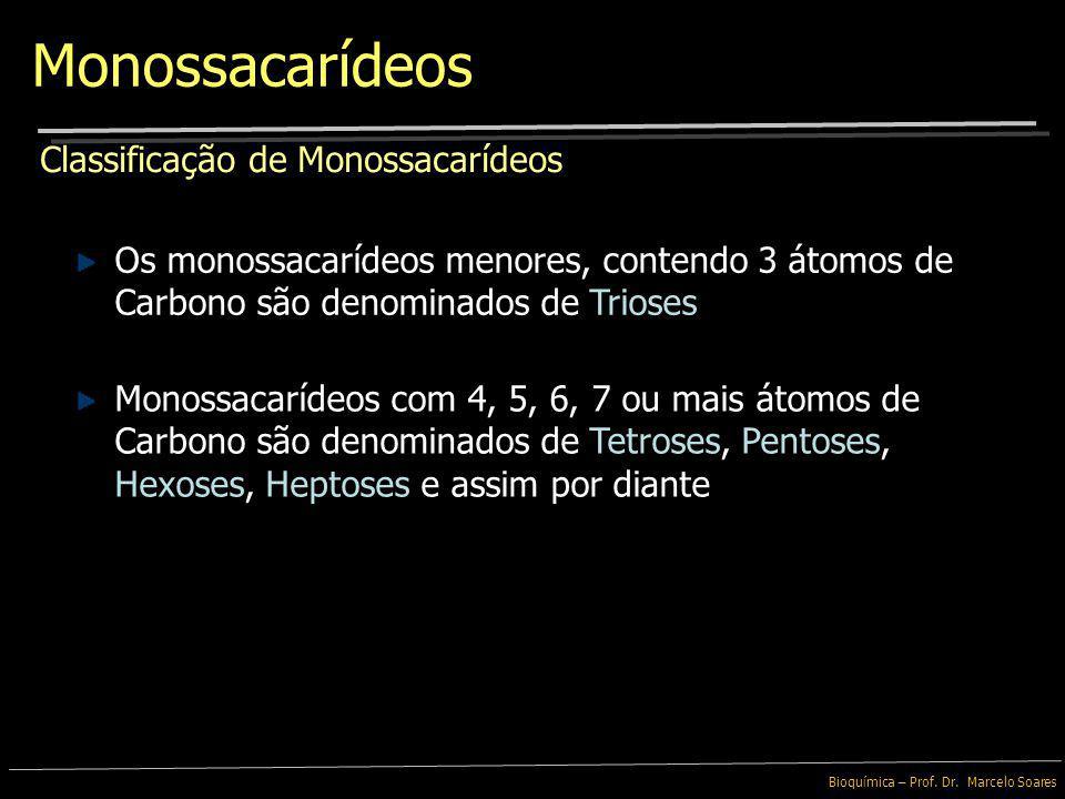 Monossacarídeos Classificação de Monossacarídeos