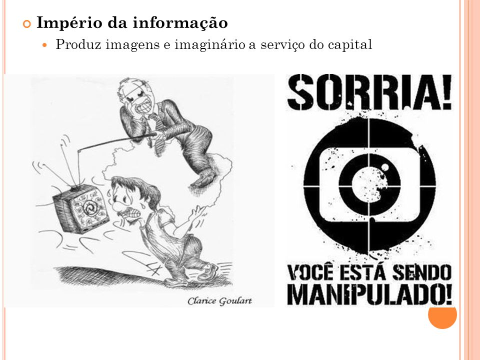Império da informação Produz imagens e imaginário a serviço do capital