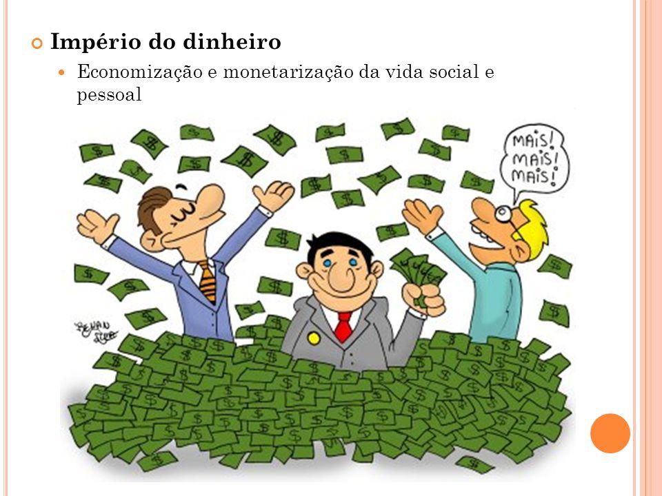 Império do dinheiro Economização e monetarização da vida social e pessoal