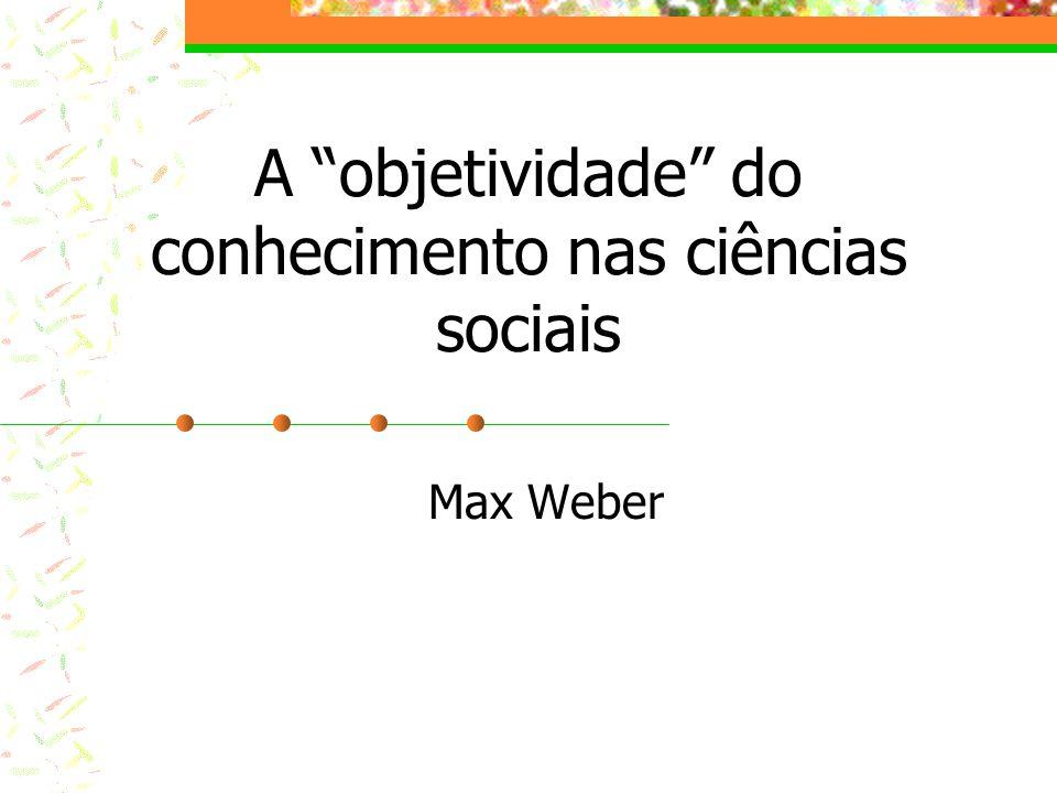 A objetividade do conhecimento nas ciências sociais