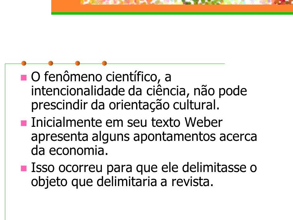 O fenômeno científico, a intencionalidade da ciência, não pode prescindir da orientação cultural.