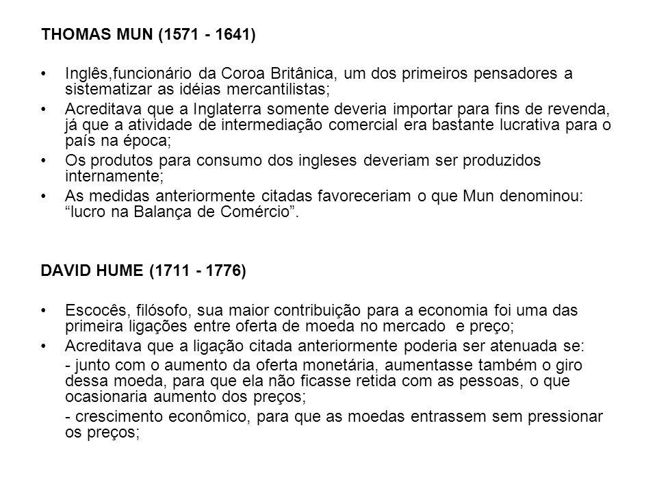 THOMAS MUN (1571 - 1641) Inglês,funcionário da Coroa Britânica, um dos primeiros pensadores a sistematizar as idéias mercantilistas;