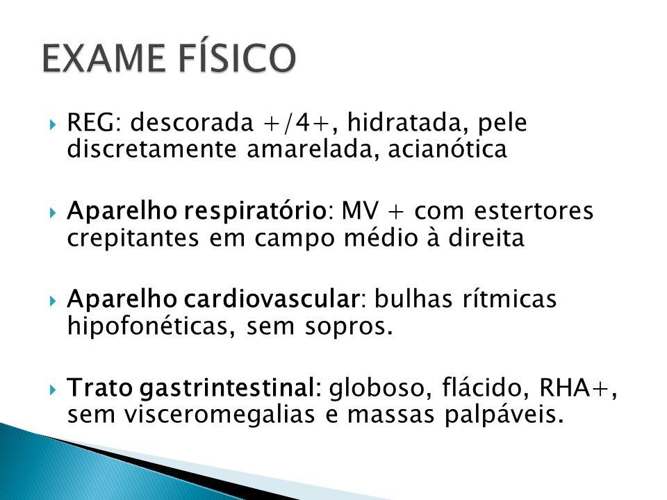EXAME FÍSICO REG: descorada +/4+, hidratada, pele discretamente amarelada, acianótica.