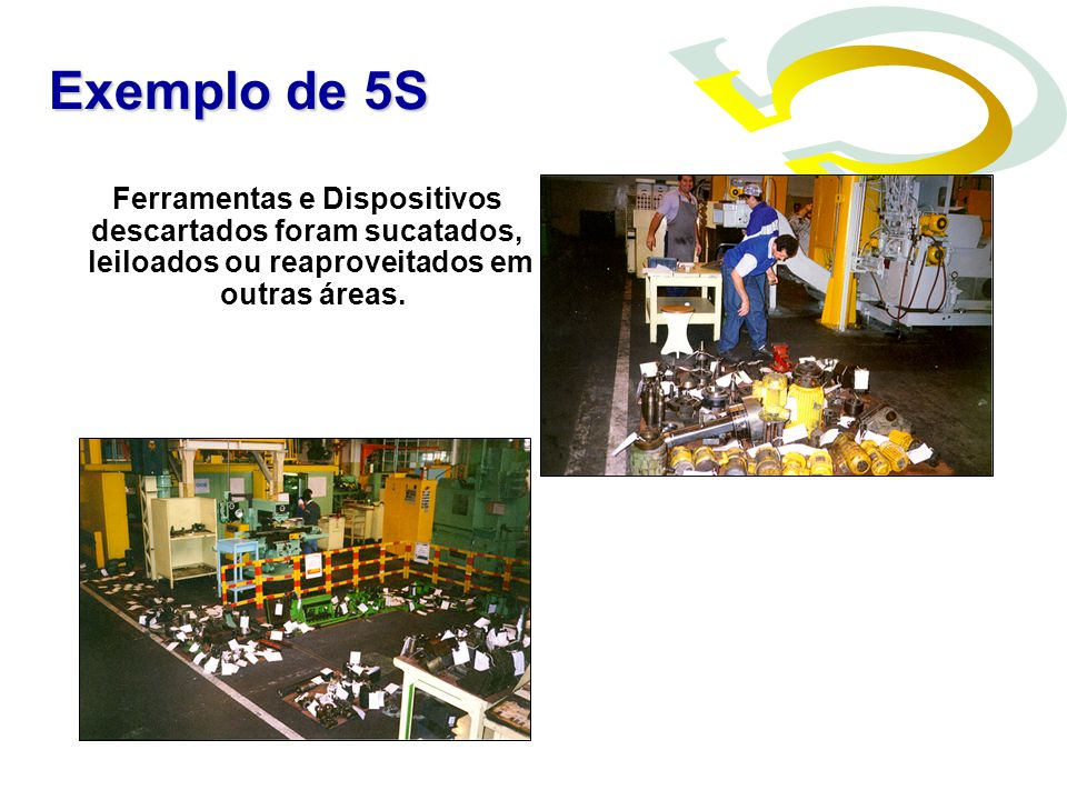 Exemplo de 5S Ferramentas e Dispositivos descartados foram sucatados,