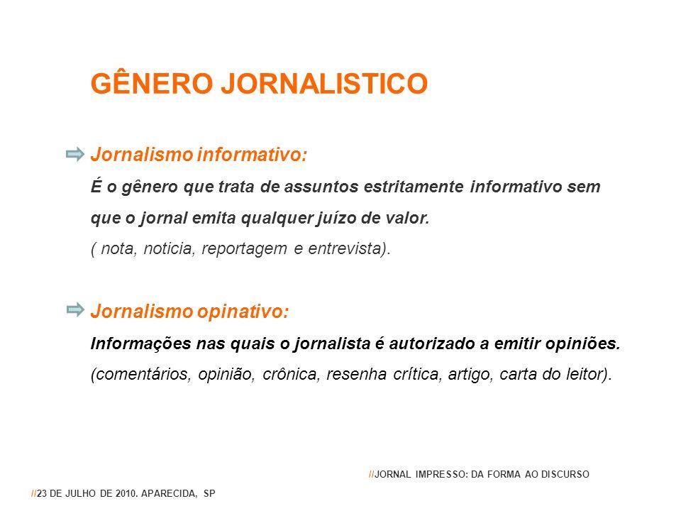 GÊNERO JORNALISTICO Jornalismo informativo: Jornalismo opinativo: