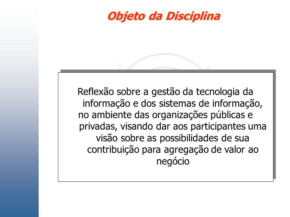 Objeto da Disciplina Reflexão sobre a gestão da tecnologia da informação e dos sistemas de informação,