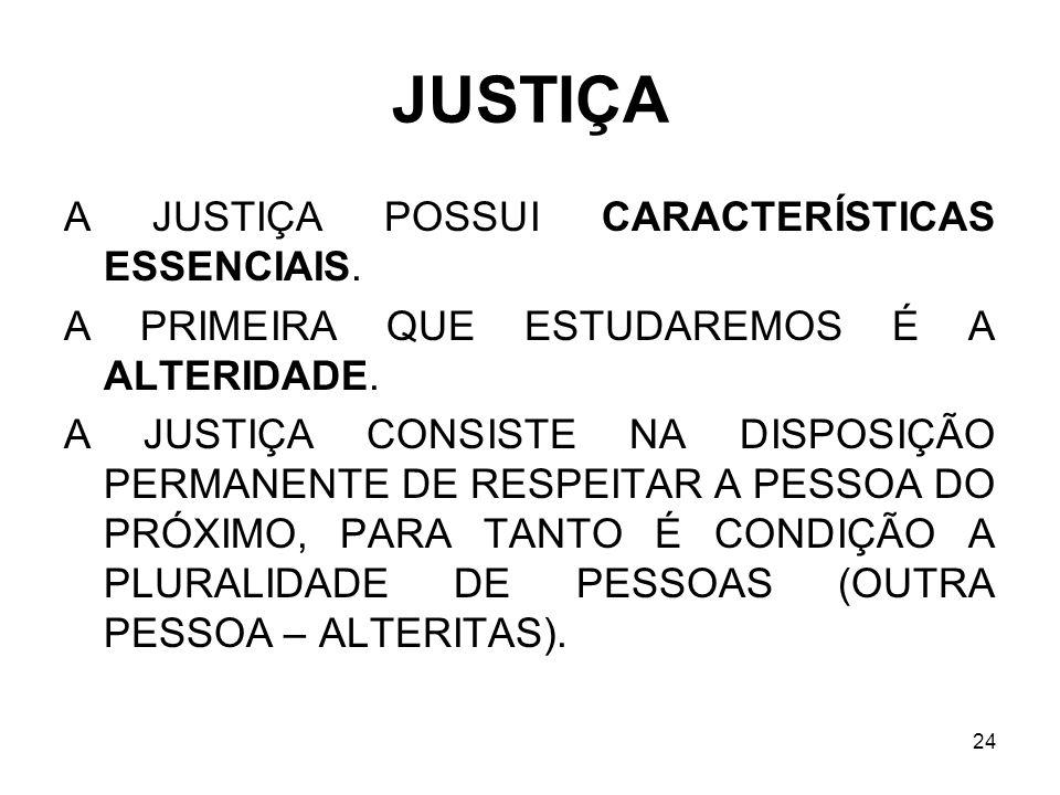 JUSTIÇA A JUSTIÇA POSSUI CARACTERÍSTICAS ESSENCIAIS.