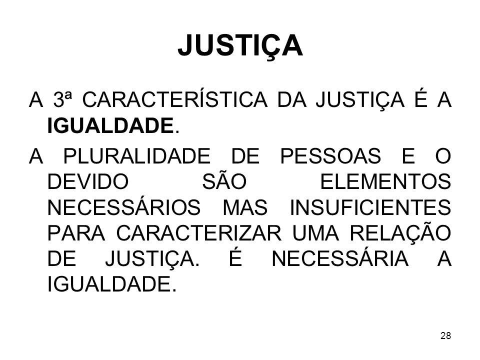 JUSTIÇA A 3ª CARACTERÍSTICA DA JUSTIÇA É A IGUALDADE.