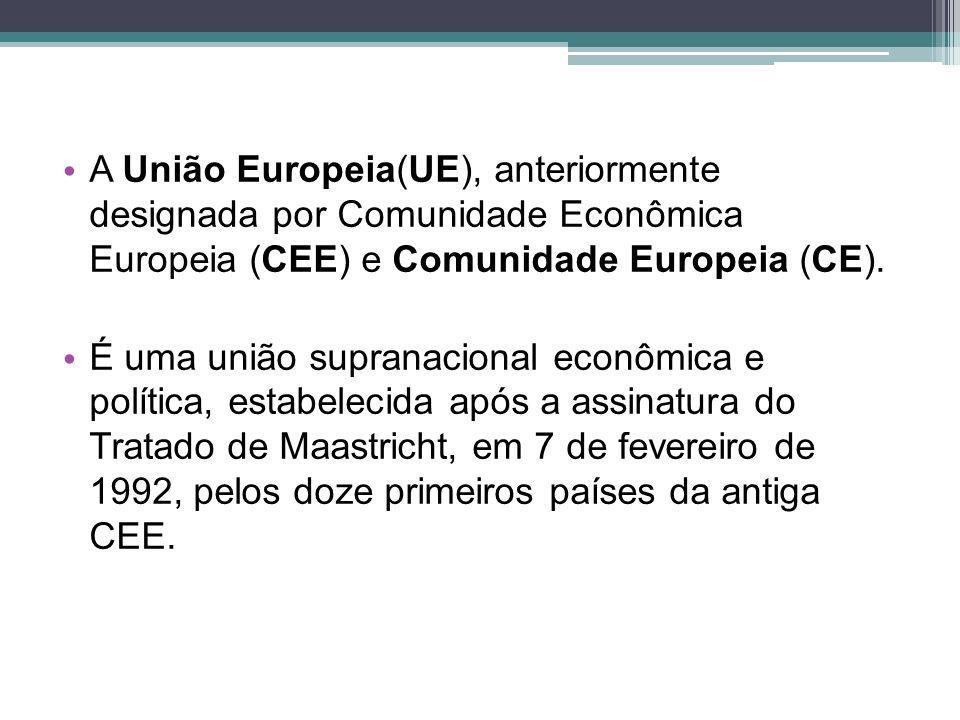 A União Europeia(UE), anteriormente designada por Comunidade Econômica Europeia (CEE) e Comunidade Europeia (CE).