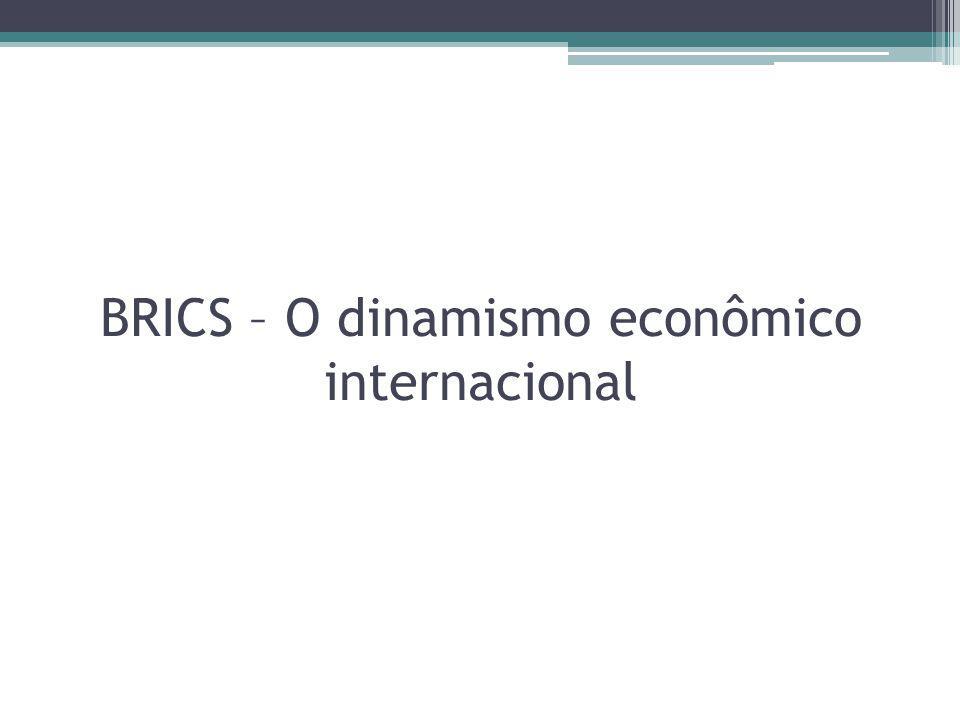 BRICS – O dinamismo econômico internacional
