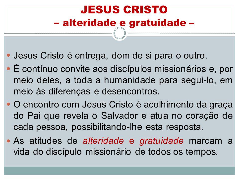 JESUS CRISTO – alteridade e gratuidade –