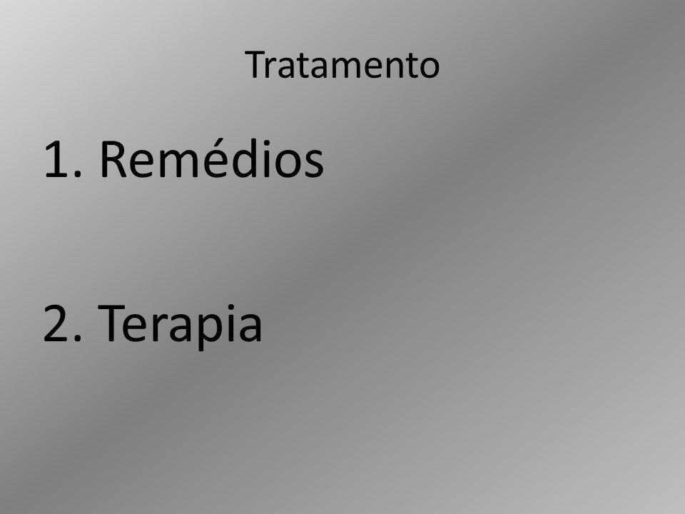 Tratamento 1. Remédios 2. Terapia