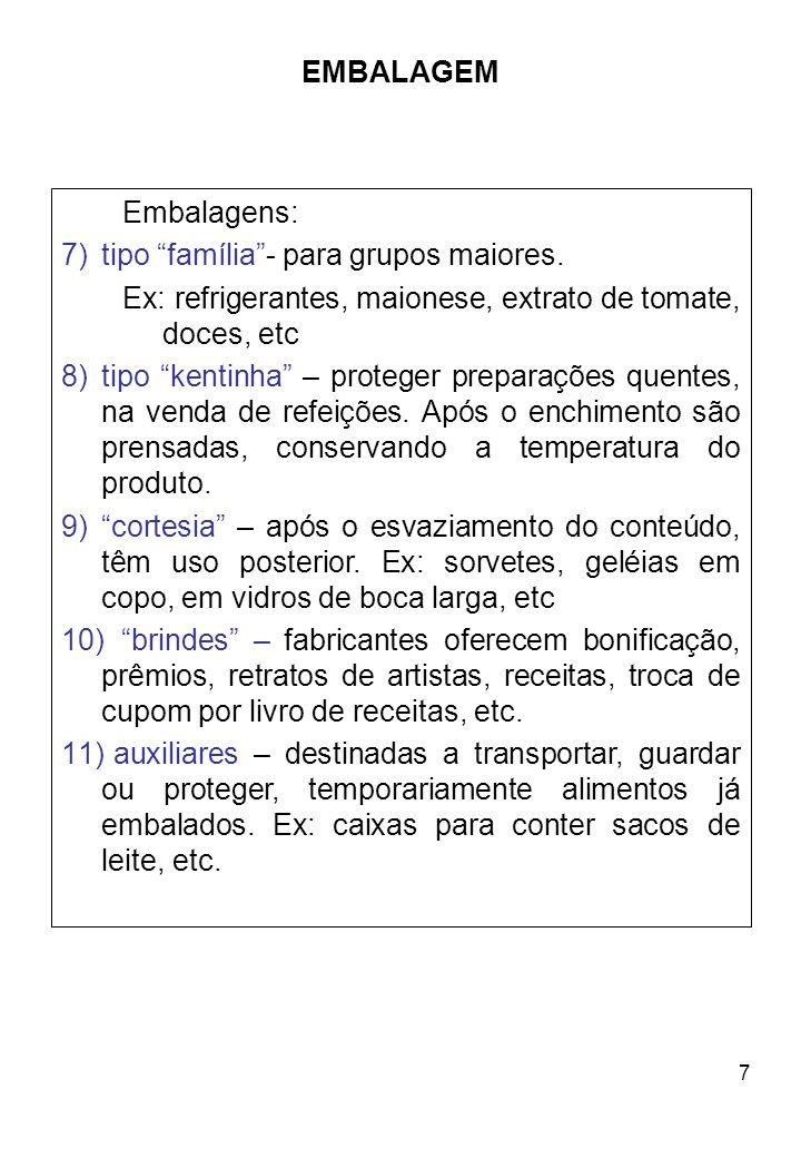 EMBALAGEM Embalagens: tipo família - para grupos maiores. Ex: refrigerantes, maionese, extrato de tomate, doces, etc.