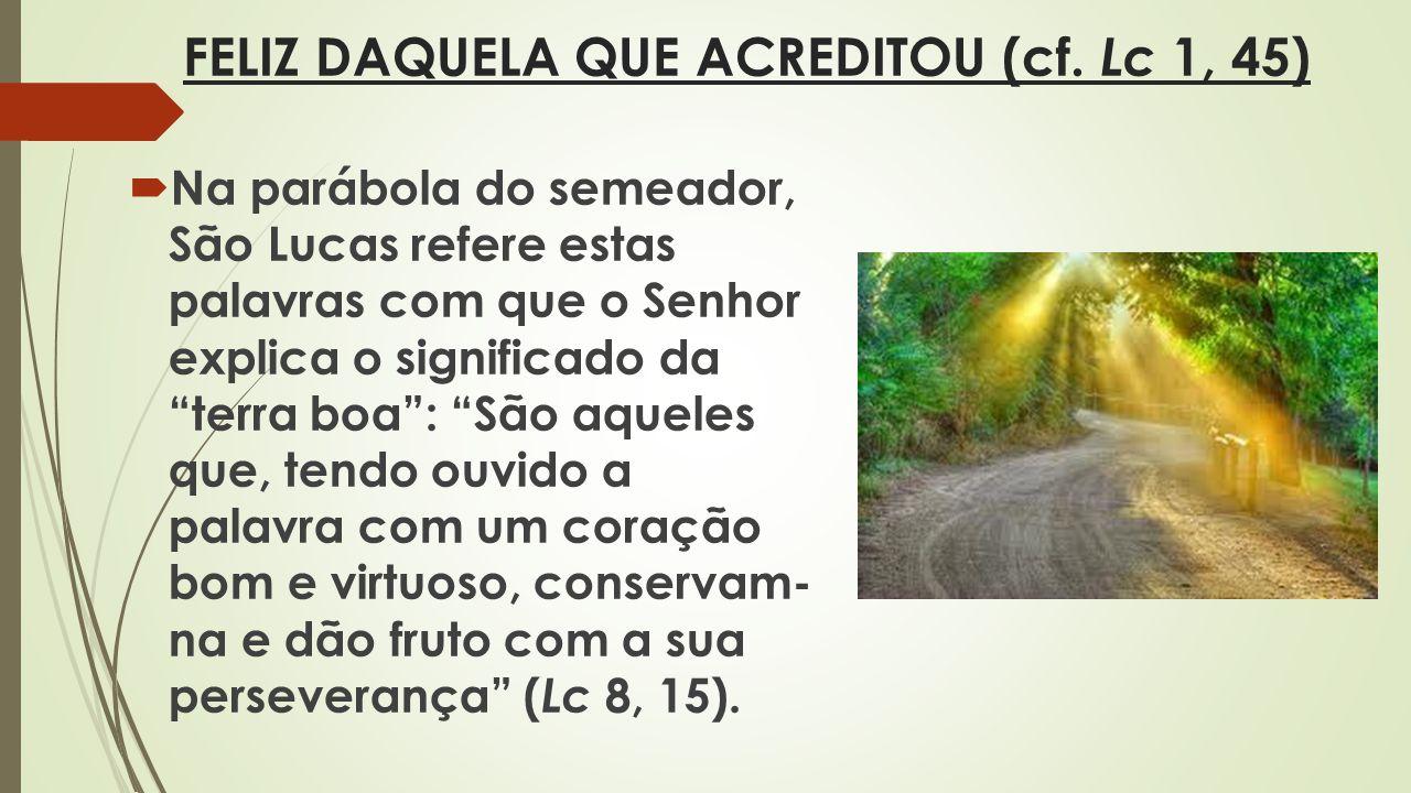 FELIZ DAQUELA QUE ACREDITOU (cf. Lc 1, 45)