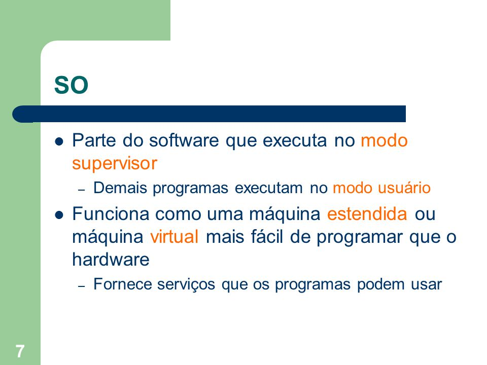 SO Parte do software que executa no modo supervisor