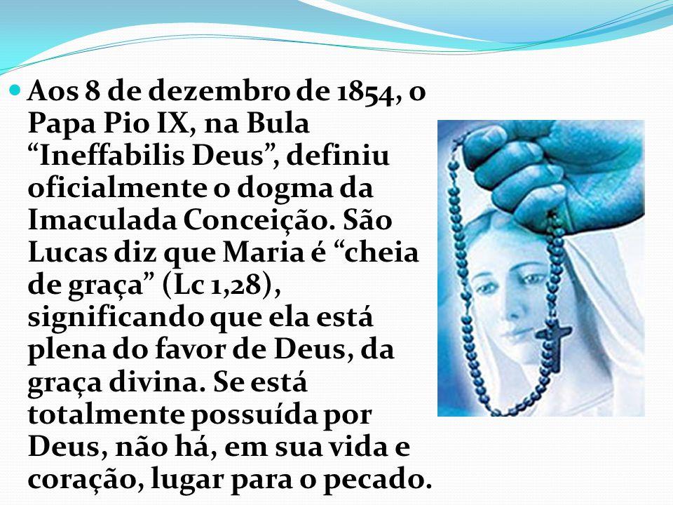 Aos 8 de dezembro de 1854, o Papa Pio IX, na Bula Ineffabilis Deus , definiu oficialmente o dogma da Imaculada Conceição.