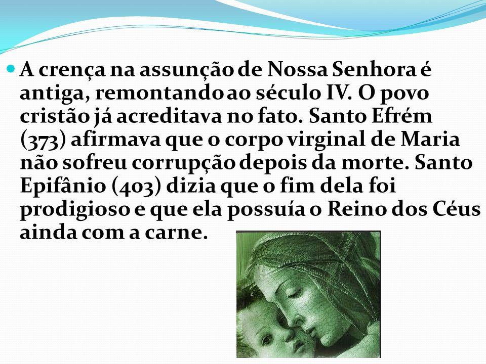 A crença na assunção de Nossa Senhora é antiga, remontando ao século IV.