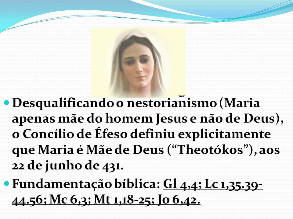 Desqualificando o nestorianismo (Maria apenas mãe do homem Jesus e não de Deus), o Concílio de Éfeso definiu explicitamente que Maria é Mãe de Deus ( Theotókos ), aos 22 de junho de 431.