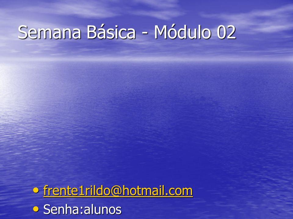 Semana Básica - Módulo 02 frente1rildo@hotmail.com Senha:alunos