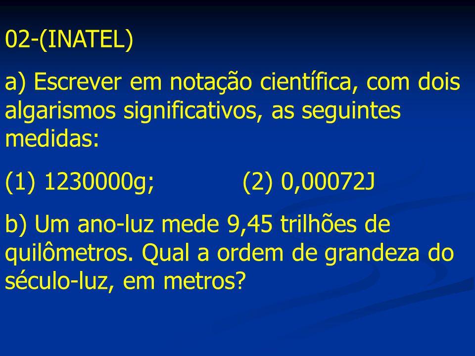 02-(INATEL) a) Escrever em notação científica, com dois algarismos significativos, as seguintes medidas: