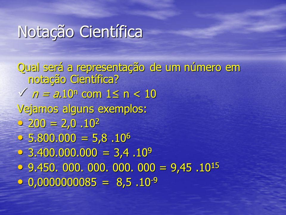 Notação Científica Qual será a representação de um número em notação Científica n = a.10n com 1≤ n < 10.