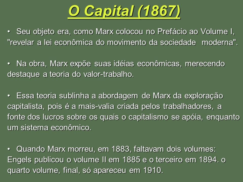 O Capital (1867) Seu objeto era, como Marx colocou no Prefácio ao Volume I, revelar a lei econômica do movimento da sociedade moderna .
