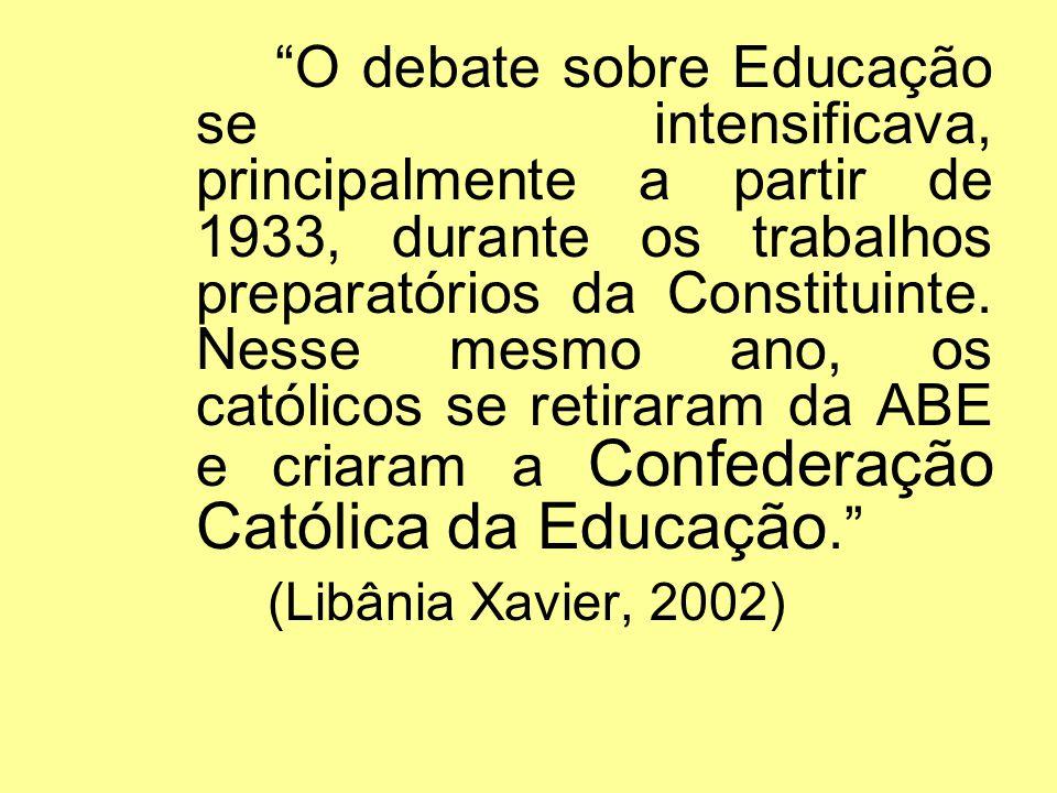 O debate sobre Educação se intensificava, principalmente a partir de 1933, durante os trabalhos preparatórios da Constituinte. Nesse mesmo ano, os católicos se retiraram da ABE e criaram a Confederação Católica da Educação.