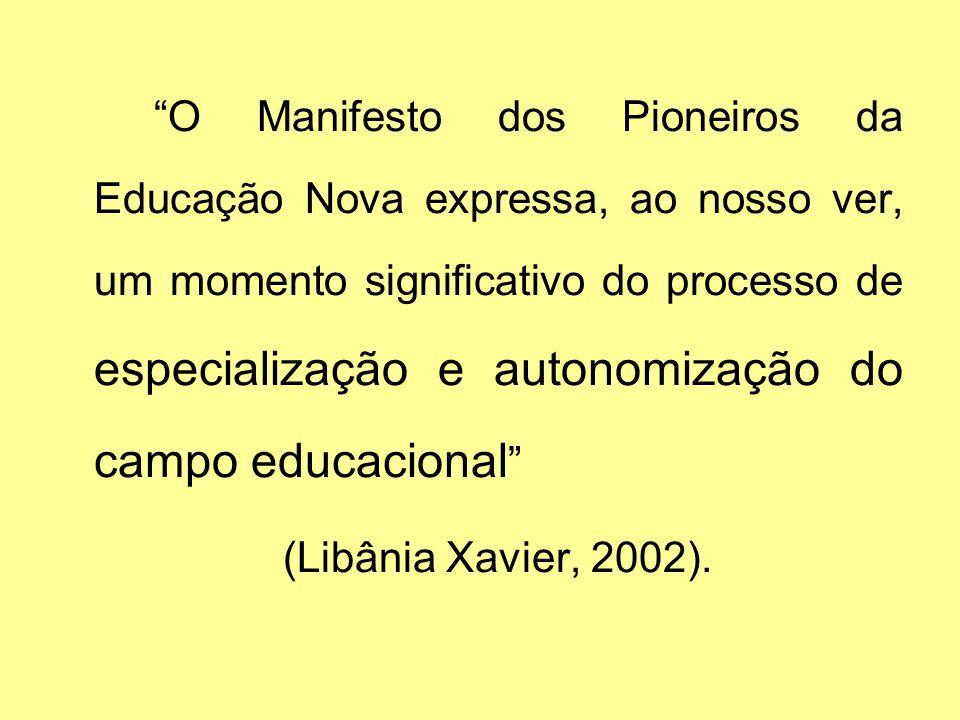 O Manifesto dos Pioneiros da Educação Nova expressa, ao nosso ver, um momento significativo do processo de especialização e autonomização do campo educacional