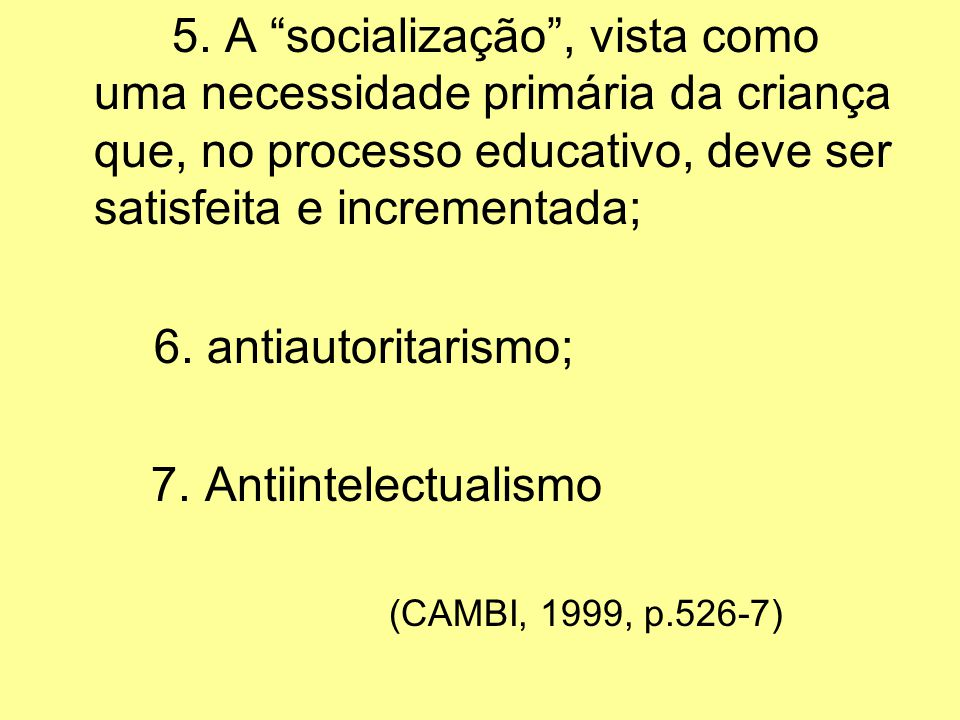 6. antiautoritarismo; 7. Antiintelectualismo