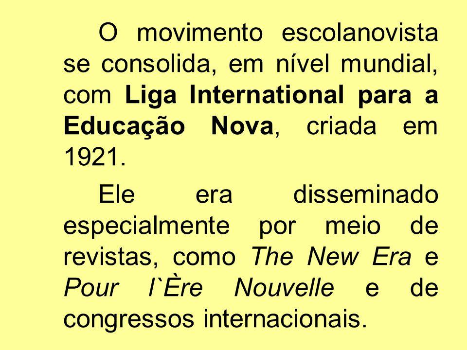 O movimento escolanovista se consolida, em nível mundial, com Liga International para a Educação Nova, criada em 1921.
